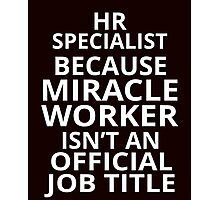 hr specialist because miracle worker isn't an official job title Photographic Print