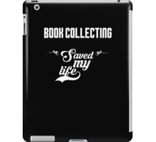 Book collecting saved my life! iPad Case/Skin