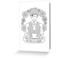My story is a tragedy Greeting Card
