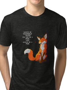 Always be a fox- for dark backgrounds Tri-blend T-Shirt