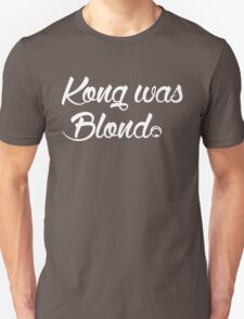 Kong was Blond Dark Edition T-Shirt