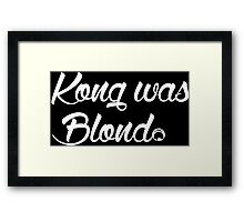 Kong was Blond Dark Edition Framed Print
