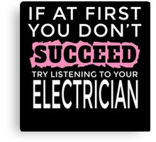 If At First You Don't Succeed Try Listening To Your ELECTRICIAN Canvas Print