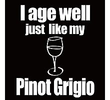 I AGE WELL JUST LIKE MY PINOT GRIGIO Photographic Print
