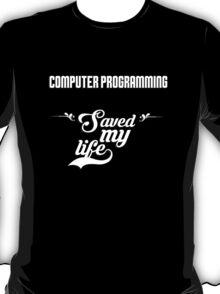 Computer programming saved my life! T-Shirt