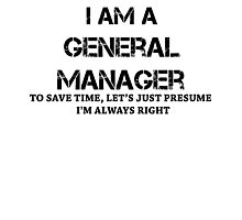 i am a general manger to save time let's just presume i'm always right (black) Photographic Print