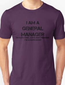 i am a general manger to save time let's just presume i'm always right (black) T-Shirt
