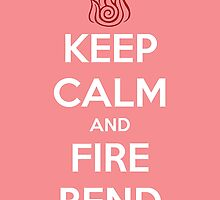 Keep Calm and Fire Bend by BellaAlderton