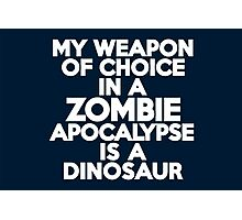My weapon of choice in a Zombie Apocalypse is a dinosaur Photographic Print