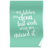 My kitchen was clean last week - sorry you missed it Poster