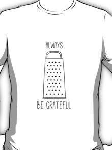 Always be grateful T-Shirt