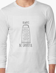 Always be grateful Long Sleeve T-Shirt