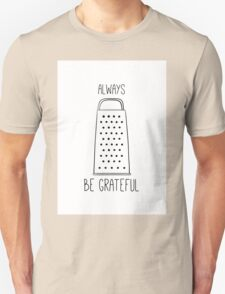 Always be grateful Unisex T-Shirt