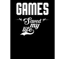 Games saved my life! Photographic Print