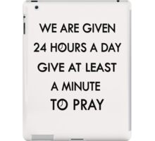 24 hours a day, give at least A MINUTE TO PRAY ;) iPad Case/Skin