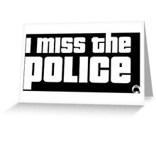 I miss the Police Dark Edition Greeting Card