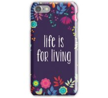 Life is for living! iPhone Case/Skin