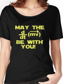 "May the ""force"" be with you Women's Relaxed Fit T-Shirt"