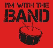 I'm With The Band - Snare Drum (Black Lettering) by RedLabelShirts