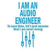 I am an audio engineer to save time, let's just assume that i am never wrong Photographic Print