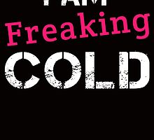 i am freaking cold by teeshirtz