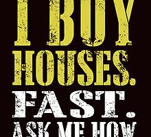 i buy houses fast ask me how by teeshirtz