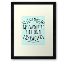 all I care about are my favourite fictional characters Framed Print