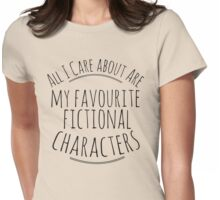 all I care about are my favourite fictional characters Womens Fitted T-Shirt