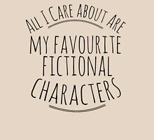 all I care about are my favourite fictional characters T-Shirt