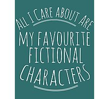all I care about are my favourite fictional characters #white Photographic Print
