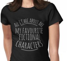 all I care about are my favourite fictional characters #white Womens Fitted T-Shirt