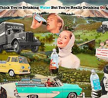 You Think You're Drinking Water but You're Really Drinking Oil by Donna Catanzaro