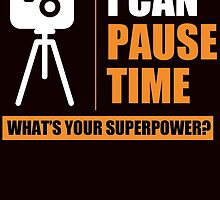 I CAN PAUSE TIME WHAT'S YOUR SUPERPOWER by teeshirtz