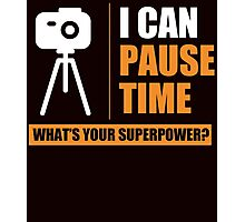 I CAN PAUSE TIME WHAT'S YOUR SUPERPOWER Photographic Print
