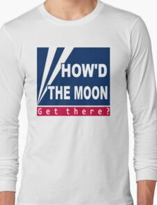 How'd the moon get there? Long Sleeve T-Shirt