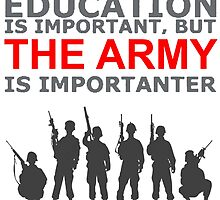 Army - Education Is Important But The Army Is Importanter! T Shirts, Stickers, Mugs and Bags by zandosfactry