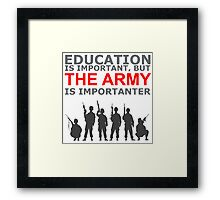Army - Education Is Important But The Army Is Importanter! T Shirts, Stickers, Mugs and Bags Framed Print