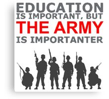 Education Is Important But The Army Is Importanter! T Shirts, Stickers, Mugs and Bags Canvas Print