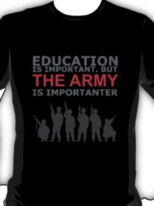Education Is Important But The Army Is Importanter! T Shirts, Stickers, Mugs and Bags T-Shirt