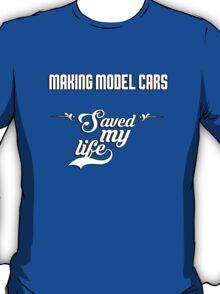 Making Model Cars saved my life! T-Shirt