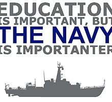 Navy - Education Is Important But The Navy Is Importanter! T Shirts, Stickers, Mugs and Bags by zandosfactry