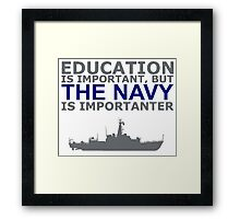 Navy - Education Is Important But The Navy Is Importanter! T Shirts, Stickers, Mugs and Bags Framed Print