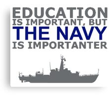 Education Is Important But The Navy Is Importanter! T Shirts, Stickers, Mugs and Bags Canvas Print