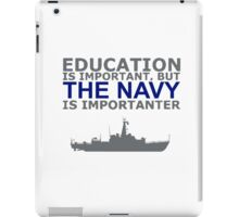 Education Is Important But The Navy Is Importanter! T Shirts, Stickers, Mugs and Bags iPad Case/Skin