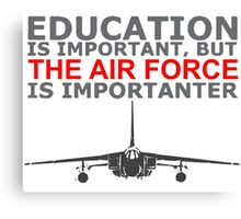 Education Is Important But The Air Force Is Importanter! T Shirts, Stickers, Mugs and Bags Canvas Print