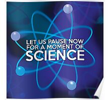 LET US PAUSE NOW FOR A MOMENT OF SCIENCE Poster