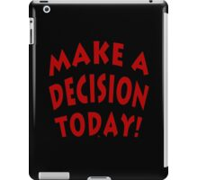 Make A Decision Today iPad Case/Skin