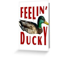 Feeling Ducky Good Today      Greeting Card