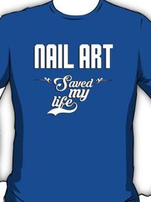 Nail Art saved my life! T-Shirt