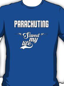 Parachuting saved my life! T-Shirt